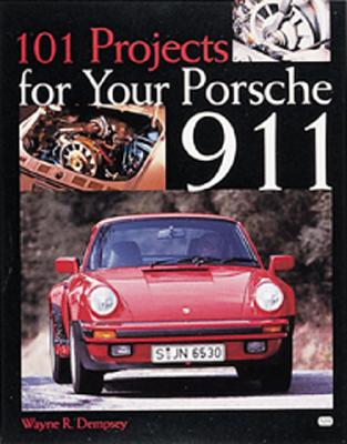 101 Projects for Your Porsche 911 By Dempsey, Wayne R.