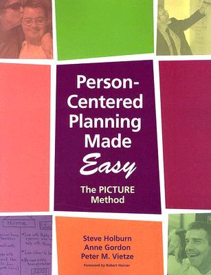Person-Centered Planning Made Easy By Holburn, Steve, Ph.D./ Gordon, Anne/ Vietze, Peter M., Ph.D.